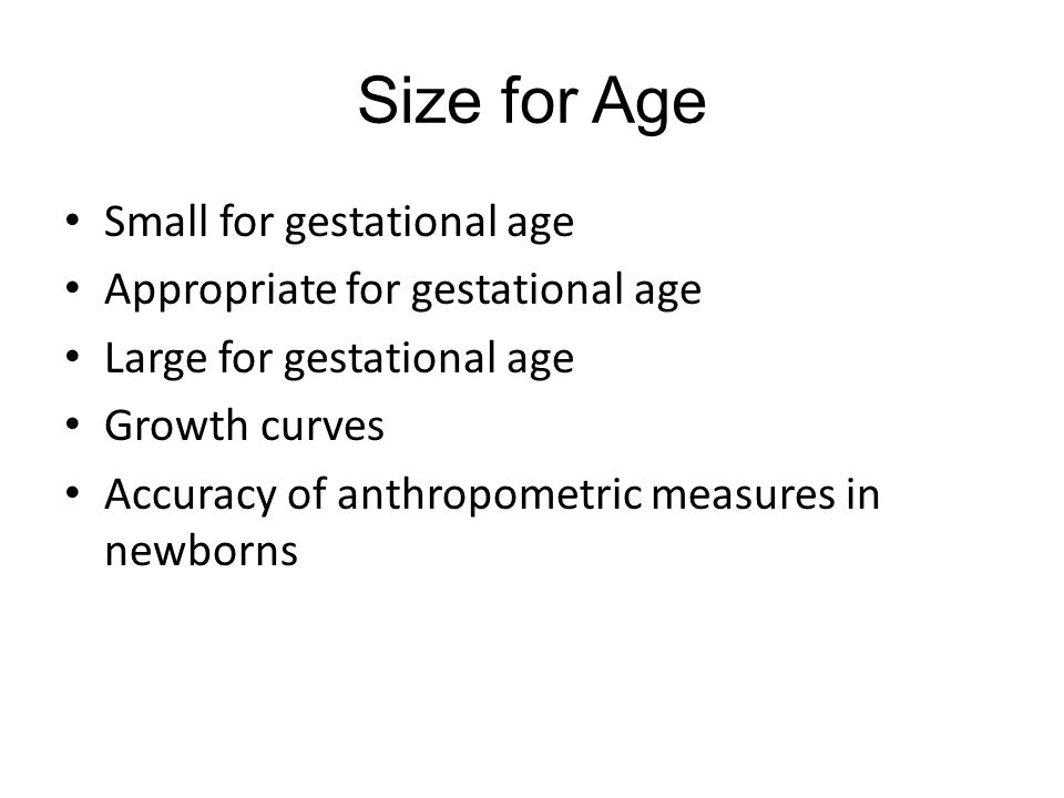 Size for Age Small for gestational age Appropriate for gestational age
