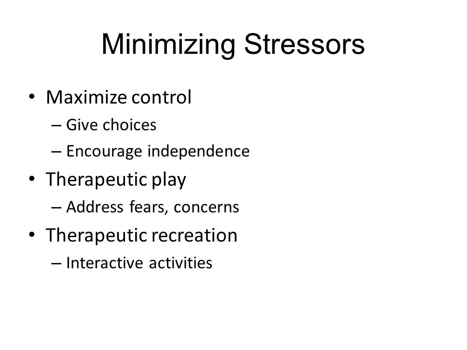 Minimizing Stressors Maximize control Therapeutic play