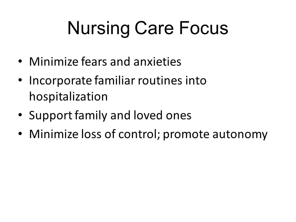 Nursing Care Focus Minimize fears and anxieties