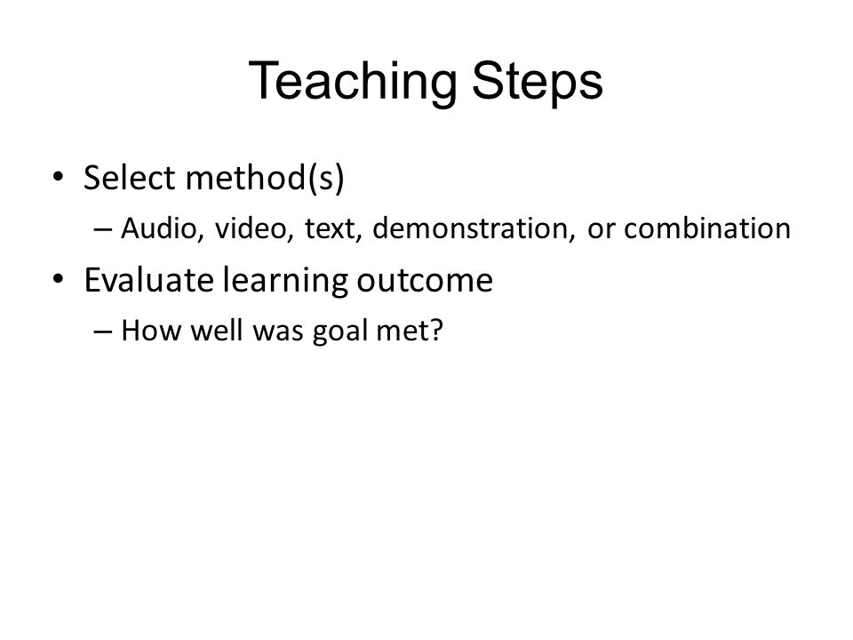 Teaching Steps Select method(s) Evaluate learning outcome