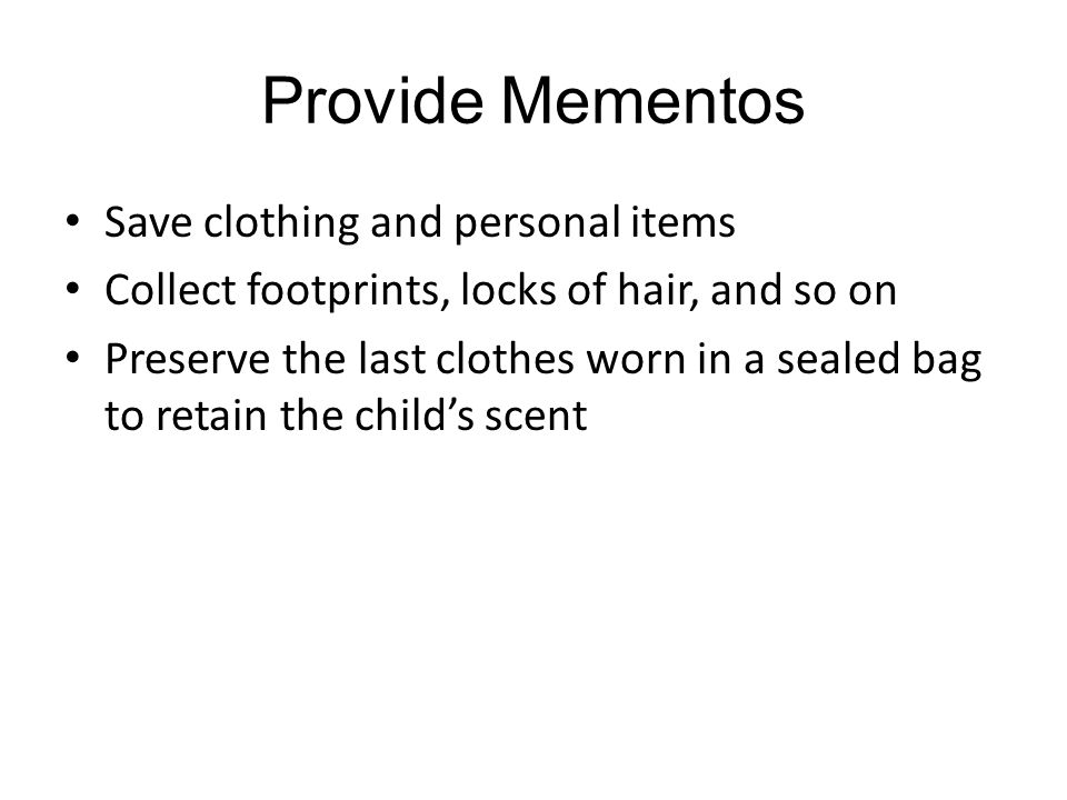 Provide Mementos Save clothing and personal items