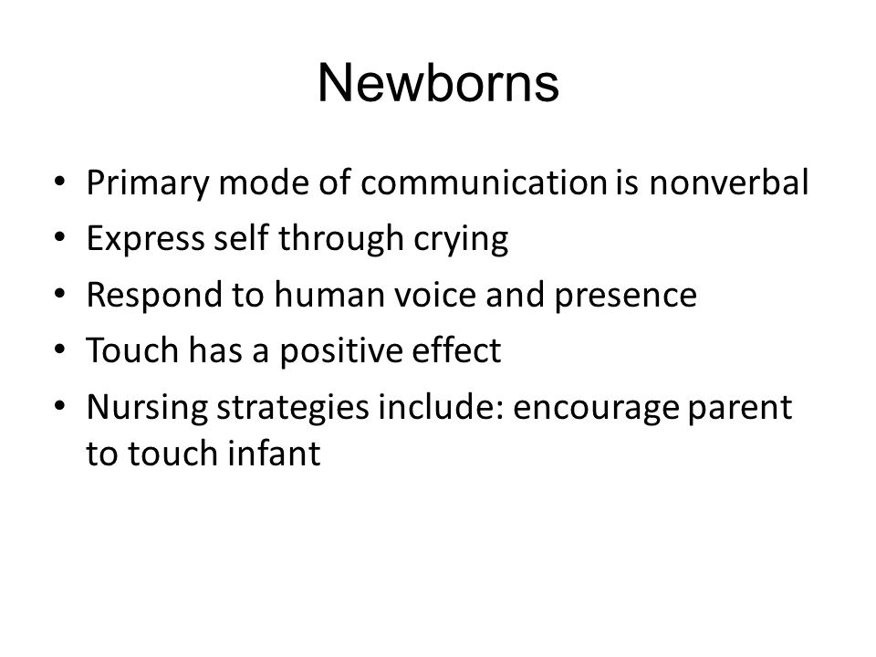 Newborns Primary mode of communication is nonverbal