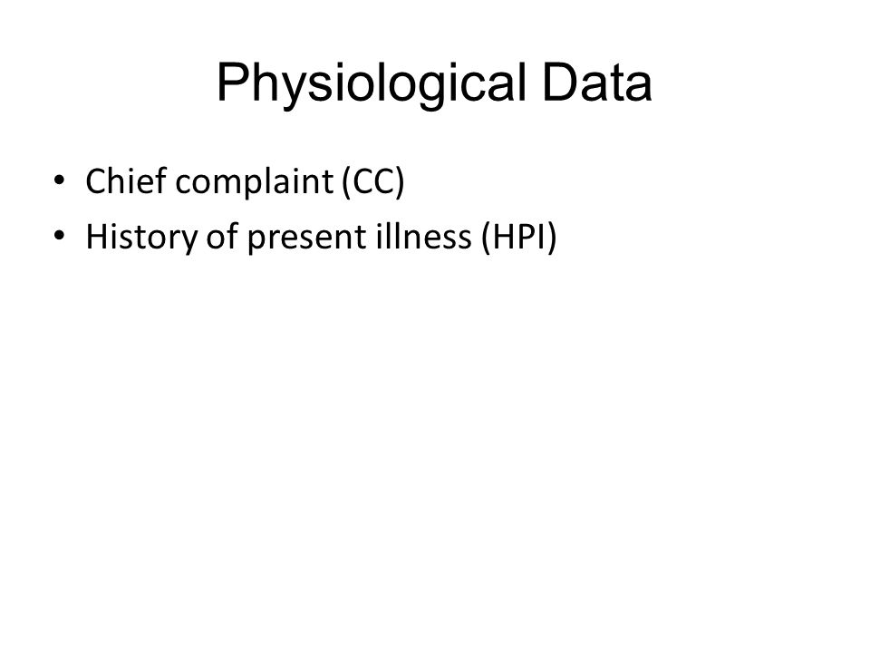 Physiological Data Chief complaint (CC)