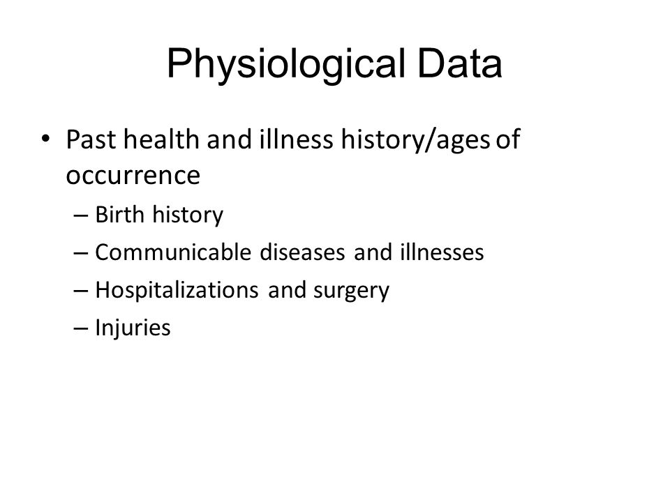 Physiological Data Past health and illness history/ages of occurrence