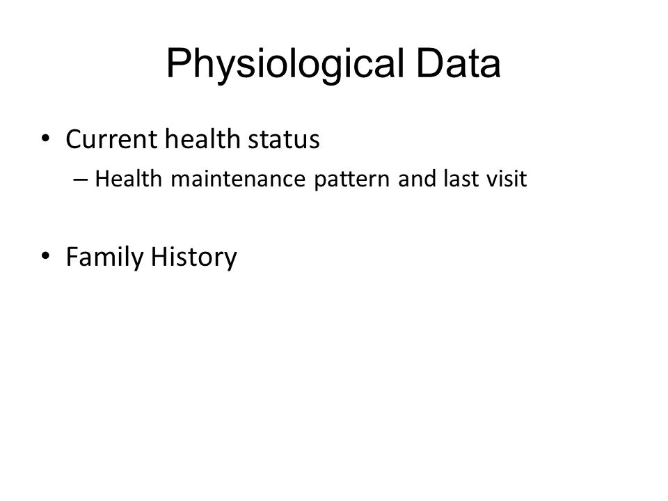 Physiological Data Current health status Family History