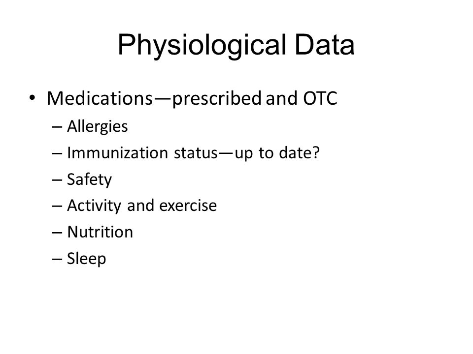 Physiological Data Medications—prescribed and OTC Allergies