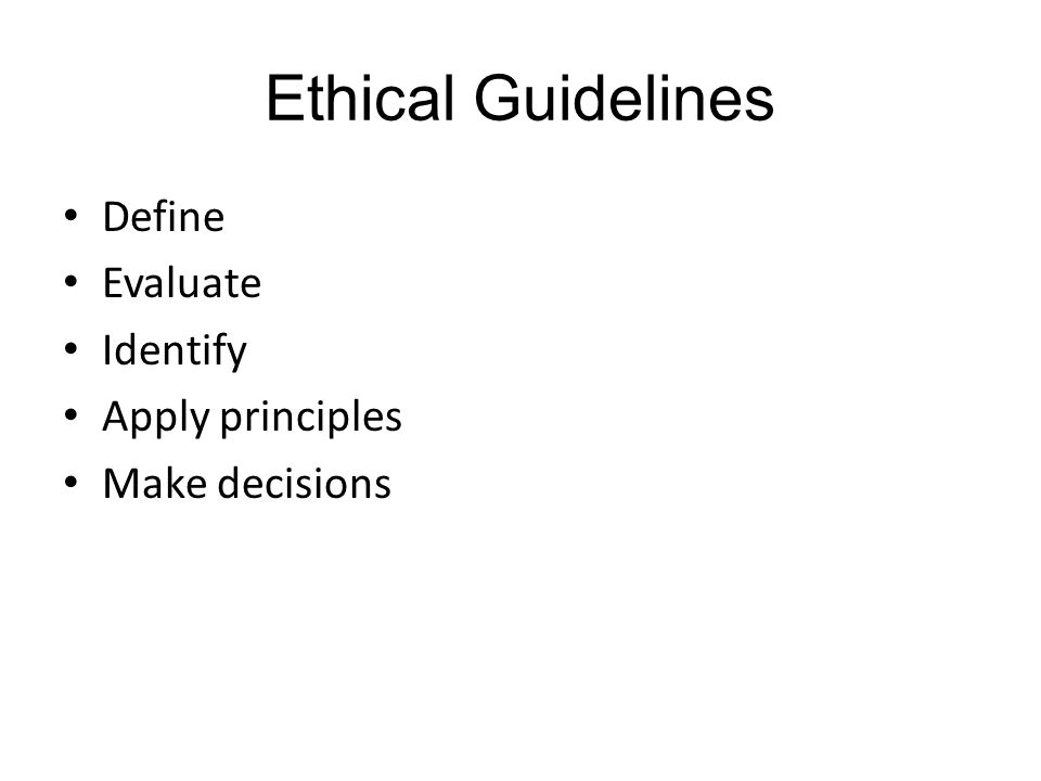 Ethical Guidelines Define Evaluate Identify Apply principles