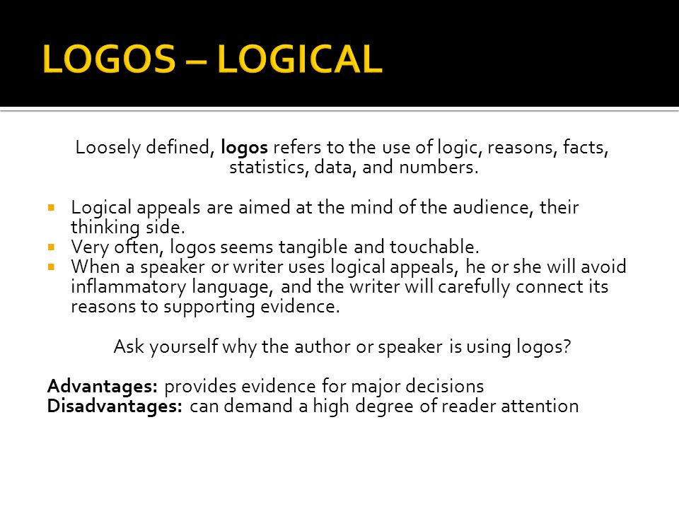Ask yourself why the author or speaker is using logos