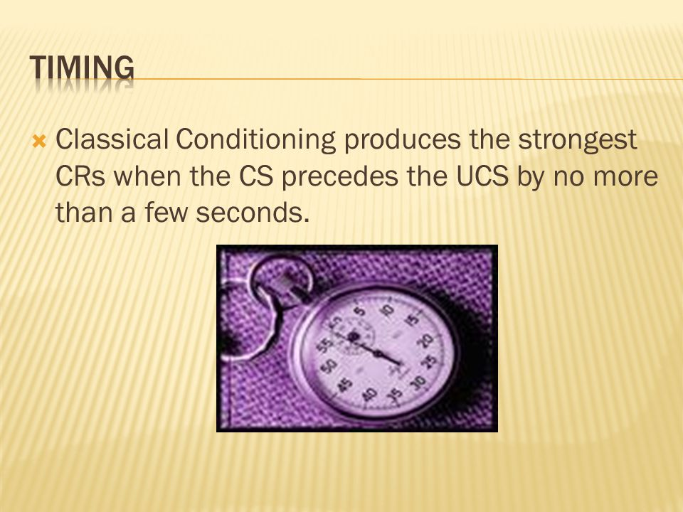 Timing Classical Conditioning produces the strongest CRs when the CS precedes the UCS by no more than a few seconds.