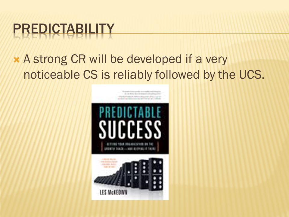 Predictability A strong CR will be developed if a very noticeable CS is reliably followed by the UCS.