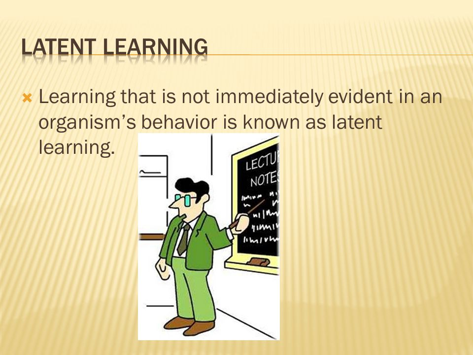 Latent Learning Learning that is not immediately evident in an organism's behavior is known as latent learning.