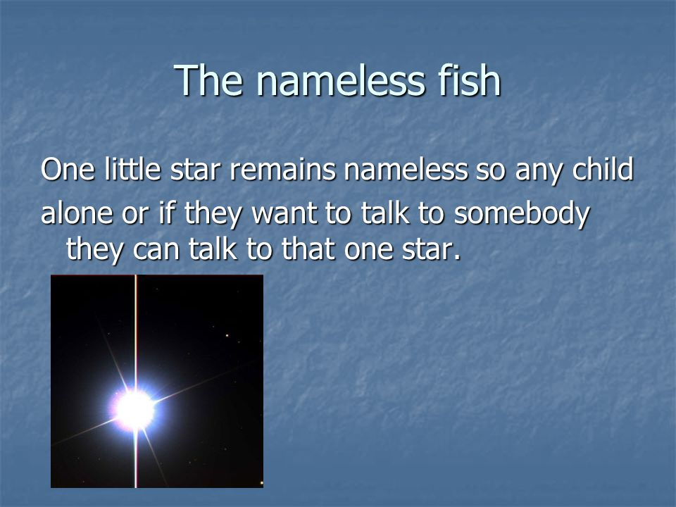 The nameless fish One little star remains nameless so any child