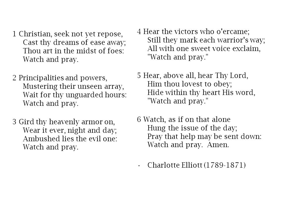 4 Hear the victors who o ercame; Still they mark each warrior s way; All with one sweet voice exclaim, Watch and pray.