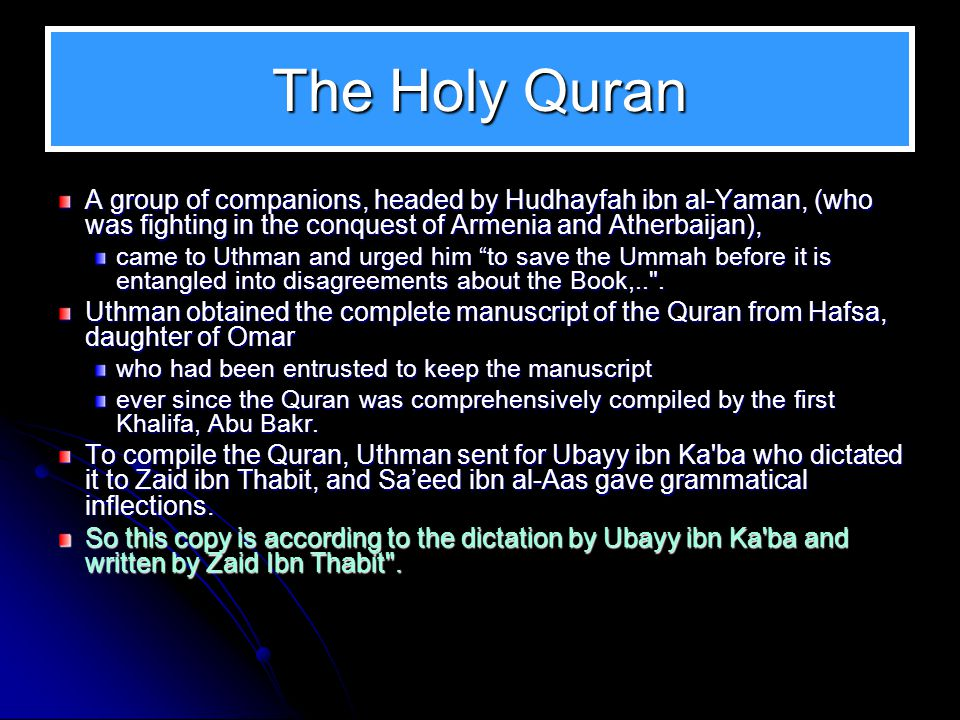 The Holy Quran A group of companions, headed by Hudhayfah ibn al-Yaman, (who was fighting in the conquest of Armenia and Atherbaijan),