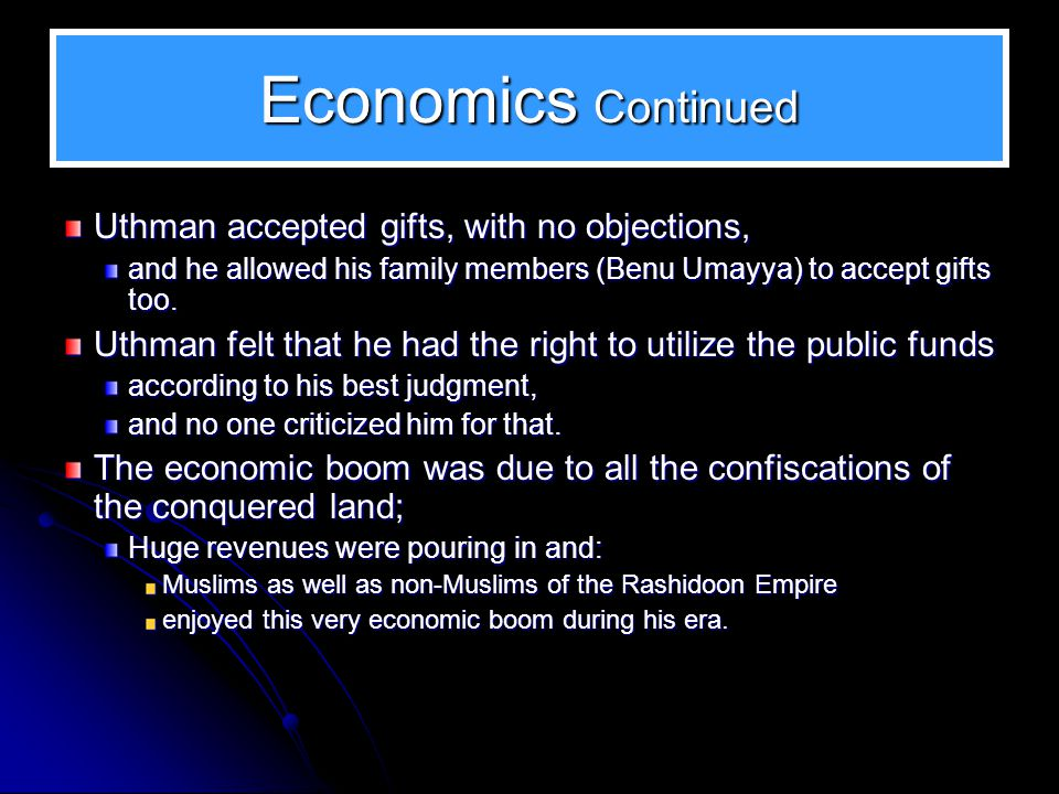 Economics Continued Uthman accepted gifts, with no objections,