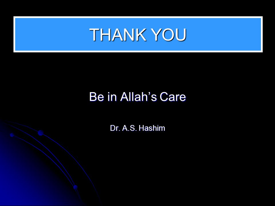 THANK YOU Be in Allah's Care Dr. A.S. Hashim