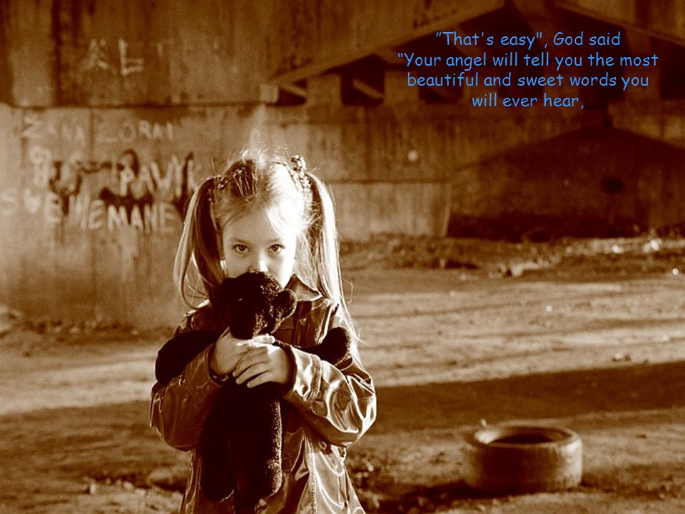 That s easy , God said Your angel will tell you the most beautiful and sweet words you will ever hear,