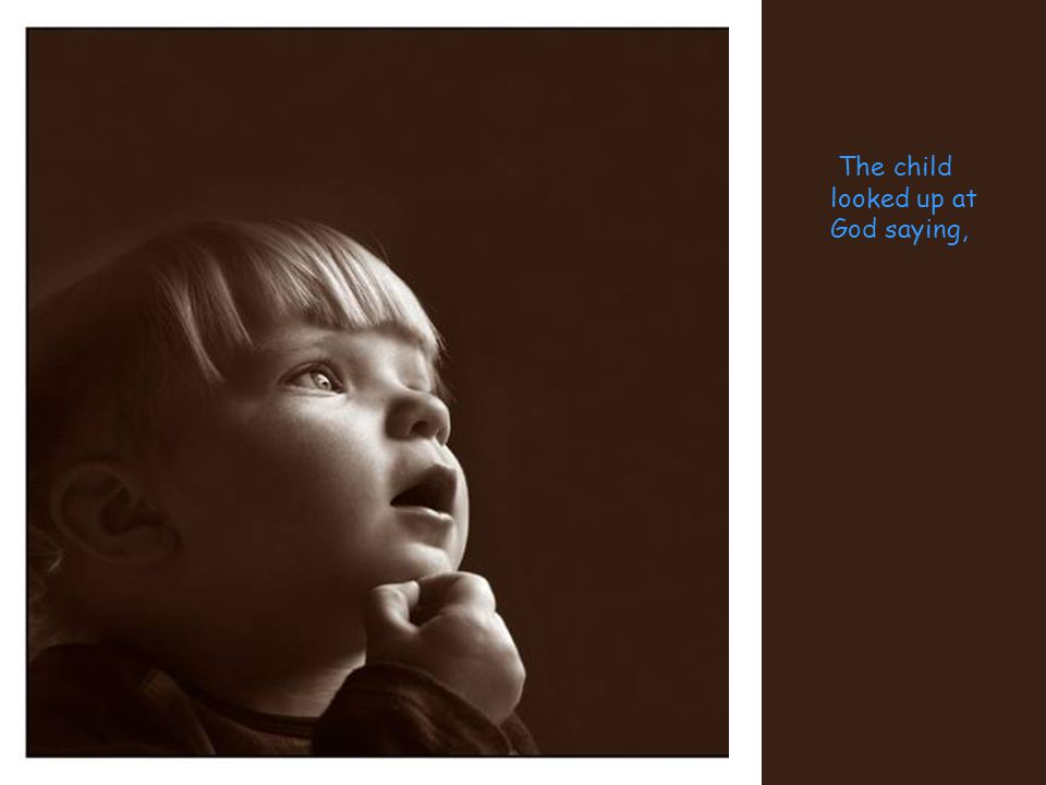 The child looked up at God saying,