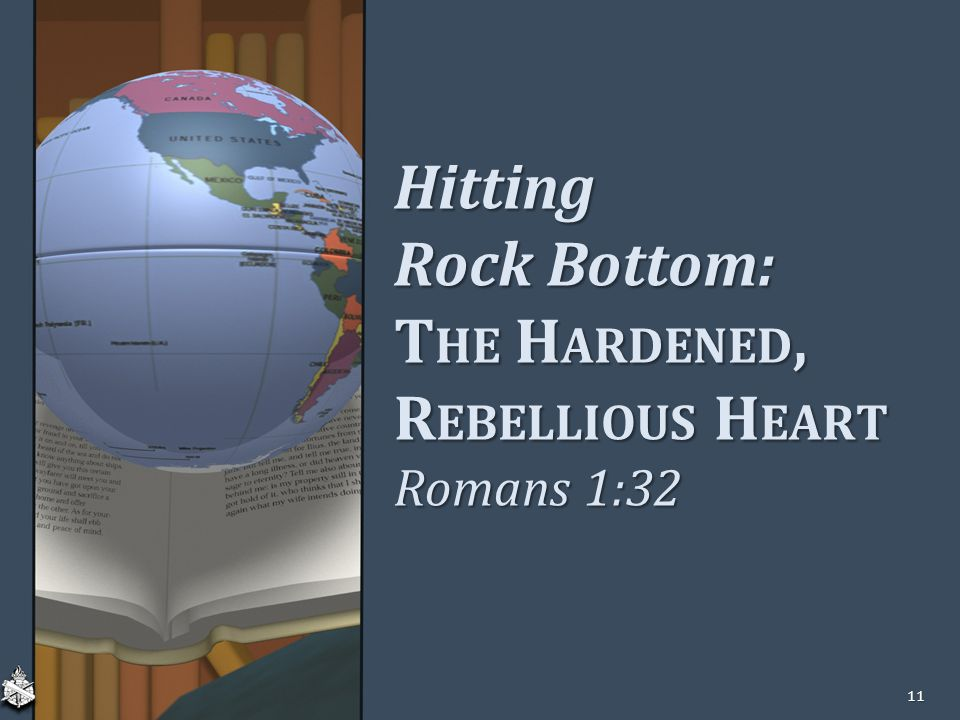 Hitting Rock Bottom: The Hardened, Rebellious Heart Romans 1:32