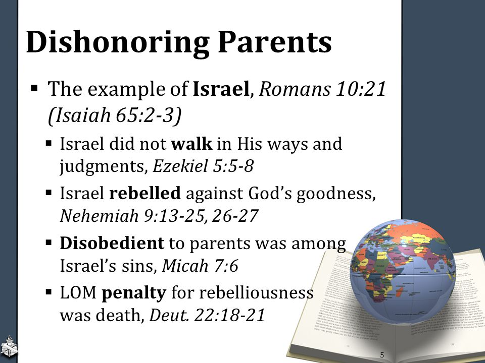 Dishonoring Parents The example of Israel, Romans 10:21 (Isaiah 65:2-3) Israel did not walk in His ways and judgments, Ezekiel 5:5-8.
