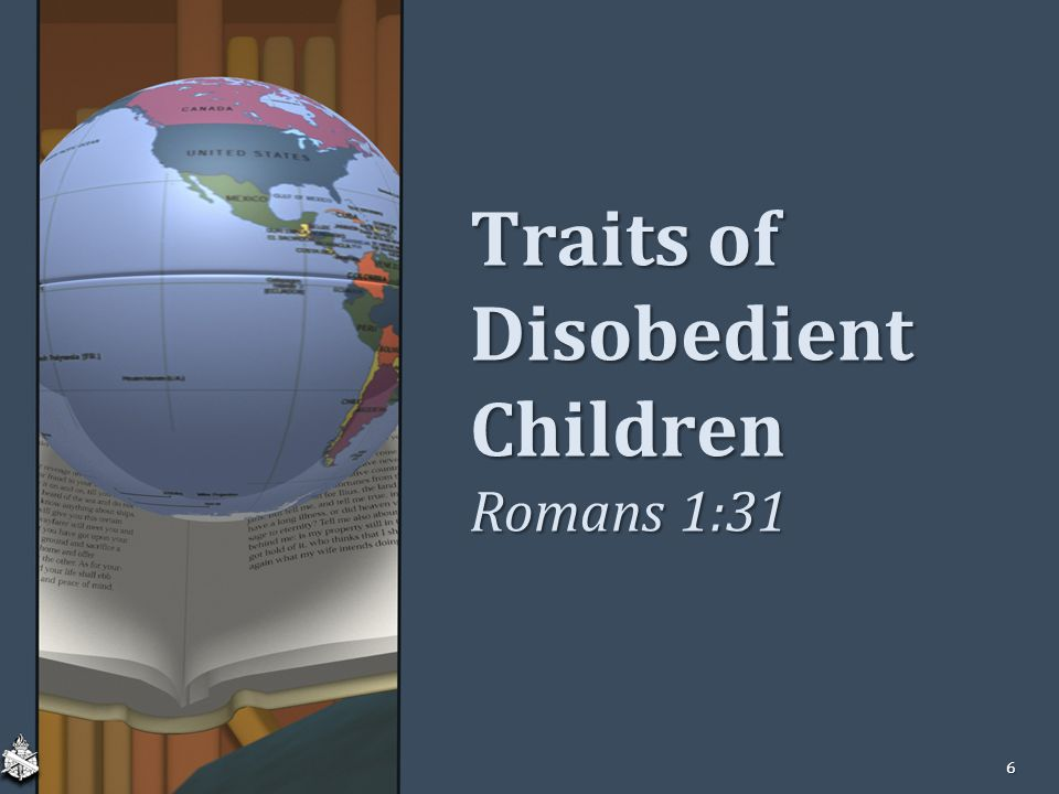 Traits of Disobedient Children Romans 1:31