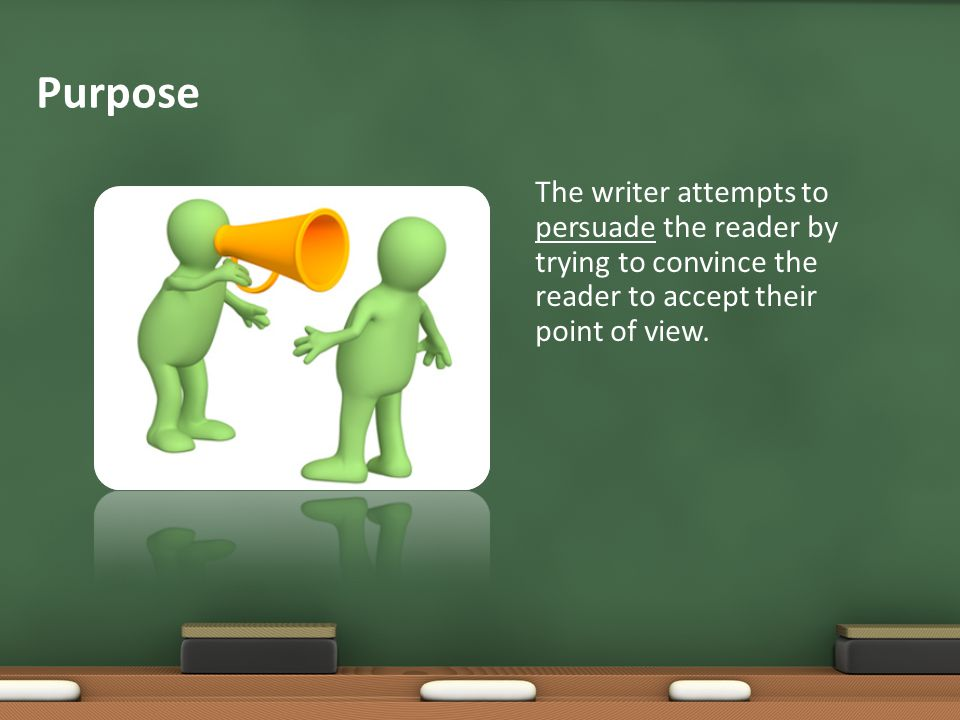 Purpose The writer attempts to persuade the reader by trying to convince the reader to accept their point of view.