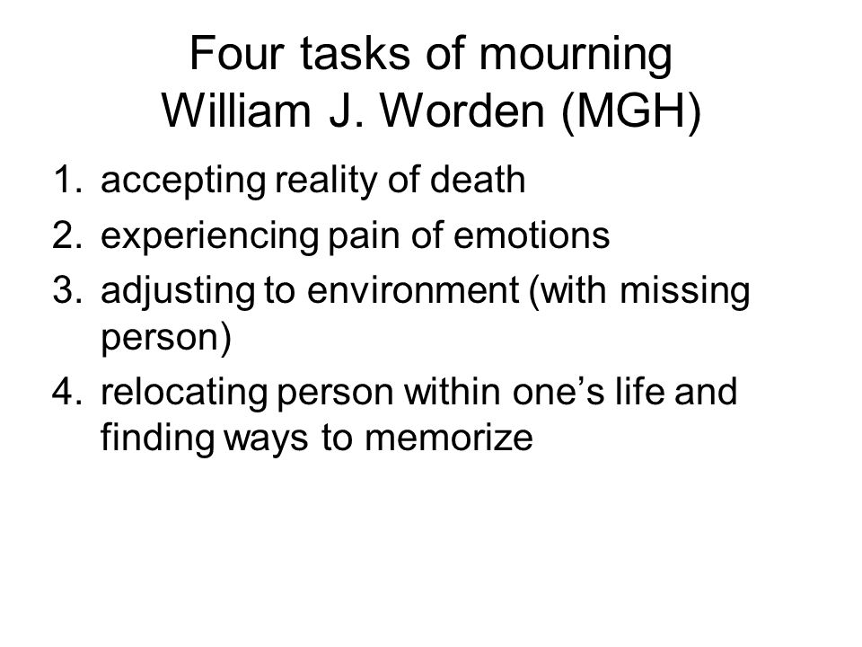 Four tasks of mourning William J. Worden (MGH)