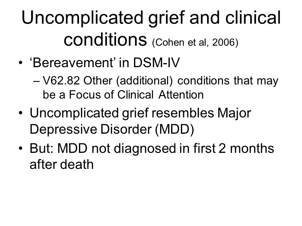 Uncomplicated grief and clinical conditions (Cohen et al, 2006)