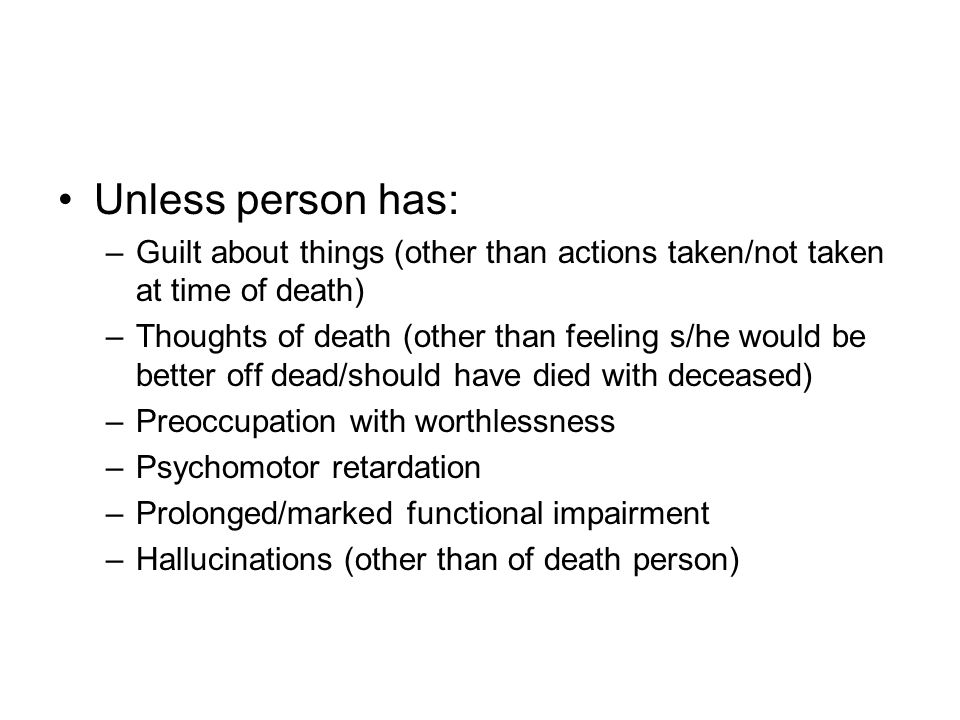 Unless person has: Guilt about things (other than actions taken/not taken at time of death)