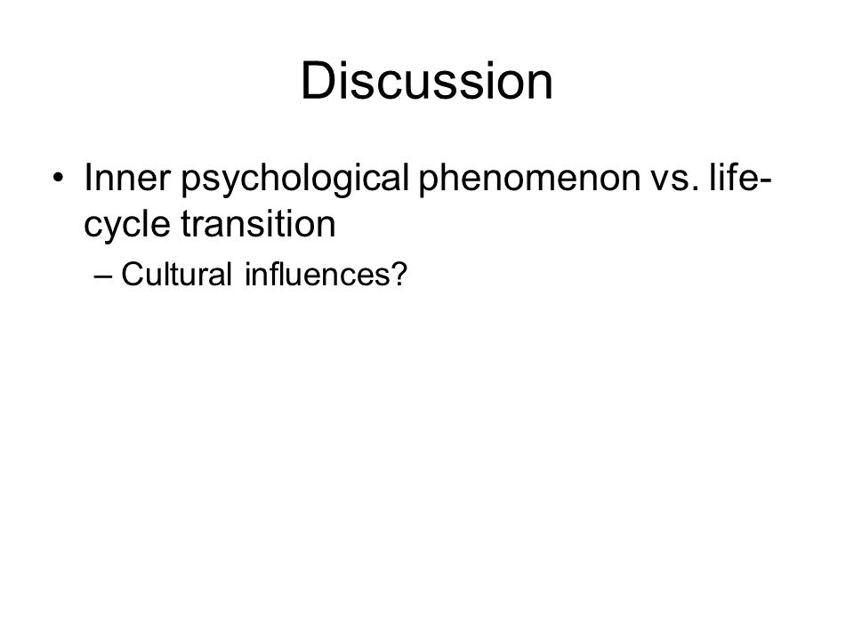 Discussion Inner psychological phenomenon vs. life-cycle transition