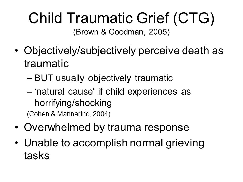 Child Traumatic Grief (CTG) (Brown & Goodman, 2005)