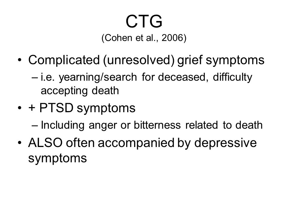CTG (Cohen et al., 2006) Complicated (unresolved) grief symptoms