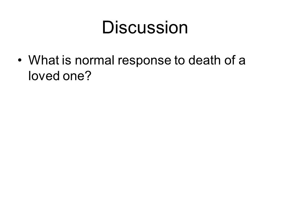 Discussion What is normal response to death of a loved one