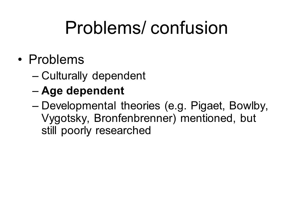 Problems/ confusion Problems Culturally dependent Age dependent