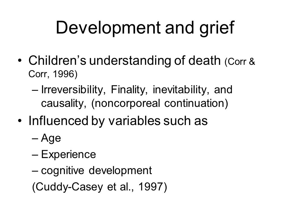 Development and grief Children's understanding of death (Corr & Corr, 1996)