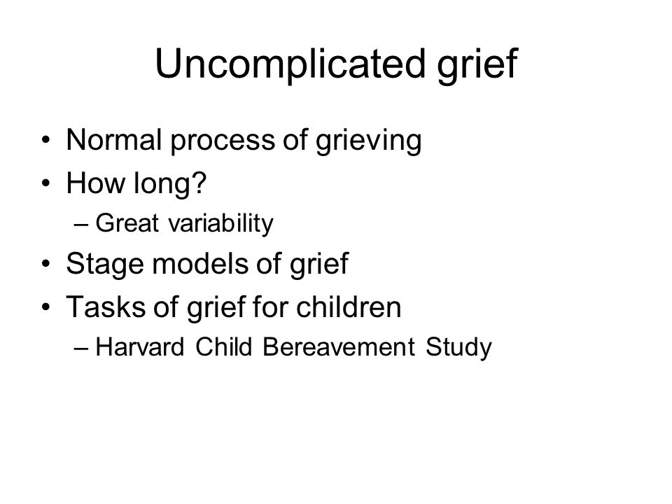 Uncomplicated grief Normal process of grieving How long