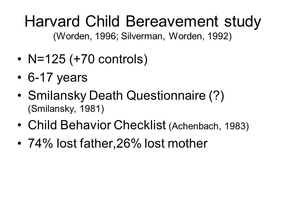 Harvard Child Bereavement study (Worden, 1996; Silverman, Worden, 1992)