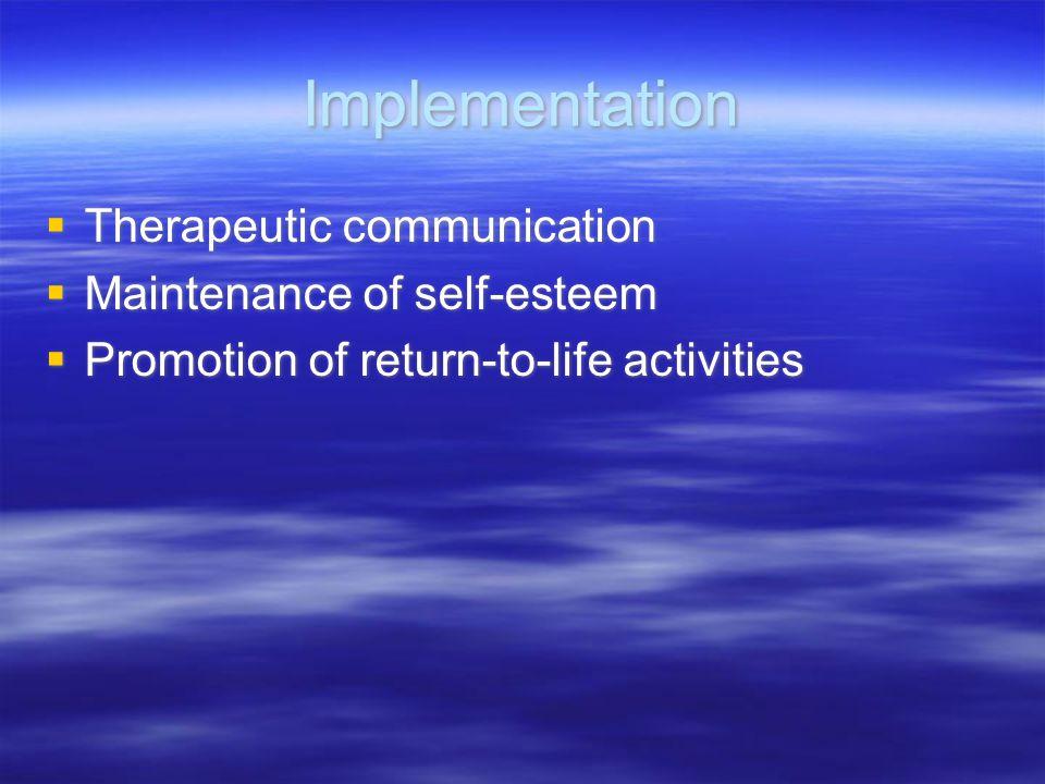 Implementation Therapeutic communication Maintenance of self-esteem