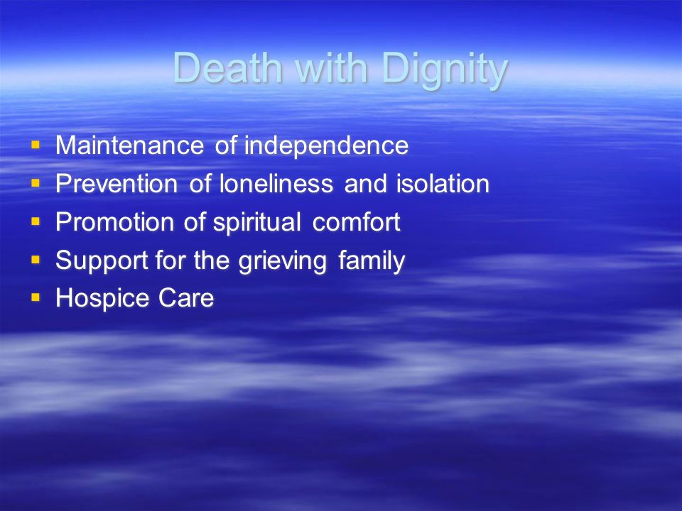 Death with Dignity Maintenance of independence