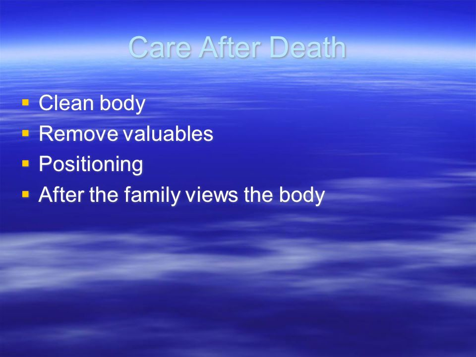 Care After Death Clean body Remove valuables Positioning