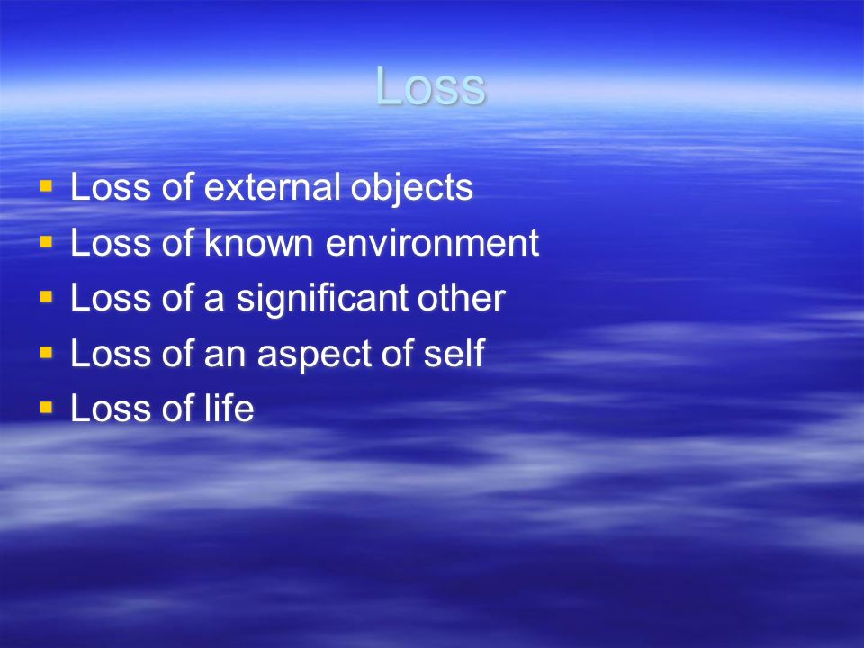 Loss Loss of external objects Loss of known environment