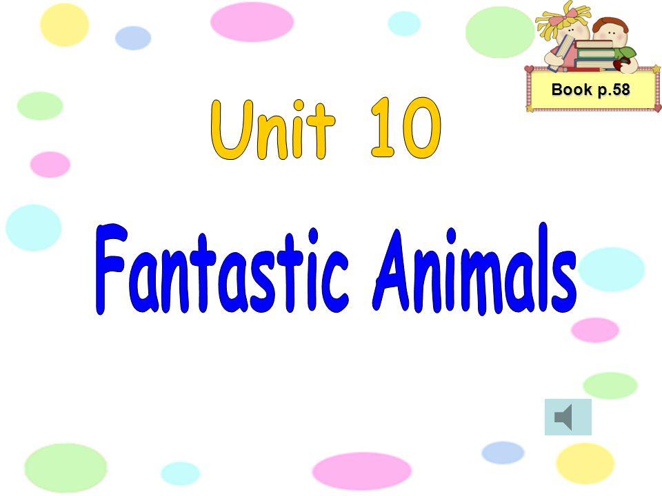 Book p.58 Unit 10 Fantastic Animals