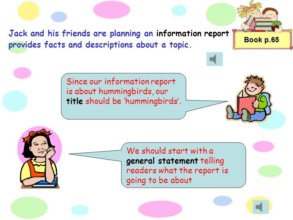 Jack and his friends are planning an information report provides facts and descriptions about a topic.