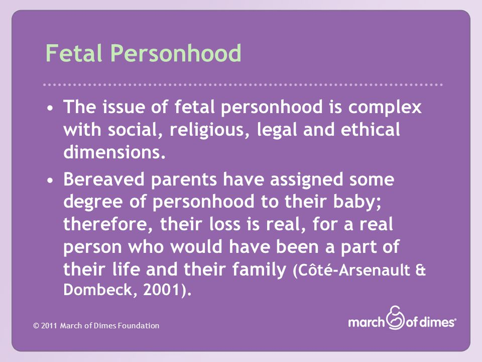 Fetal Personhood The issue of fetal personhood is complex with social, religious, legal and ethical dimensions.