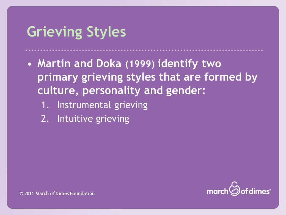 Grieving Styles Martin and Doka (1999) identify two primary grieving styles that are formed by culture, personality and gender: