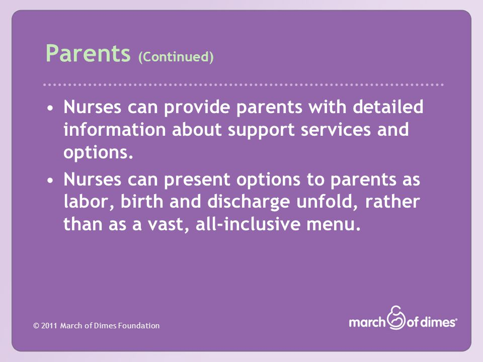 Parents (Continued) Nurses can provide parents with detailed information about support services and options.
