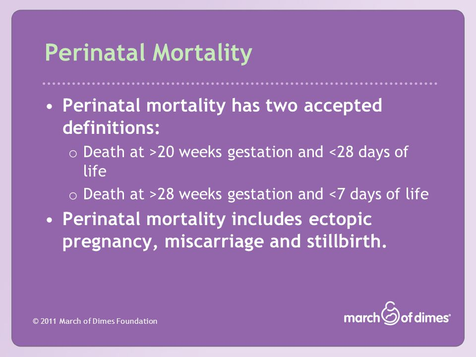 Perinatal Mortality Perinatal mortality has two accepted definitions: