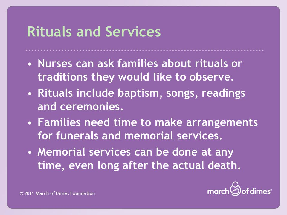 Rituals and Services Nurses can ask families about rituals or traditions they would like to observe.