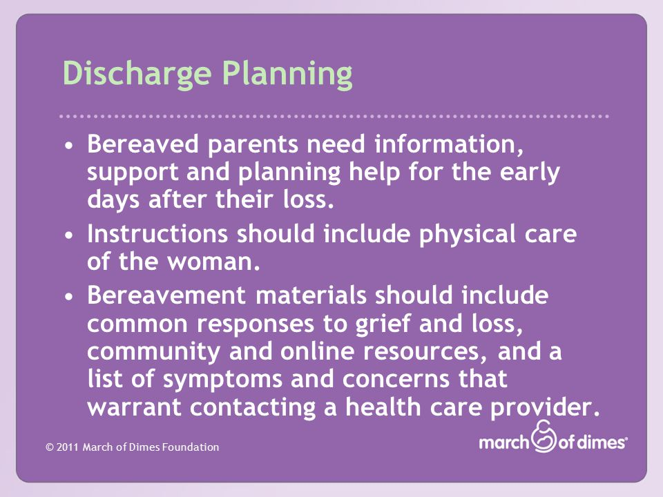 Discharge Planning Bereaved parents need information, support and planning help for the early days after their loss.