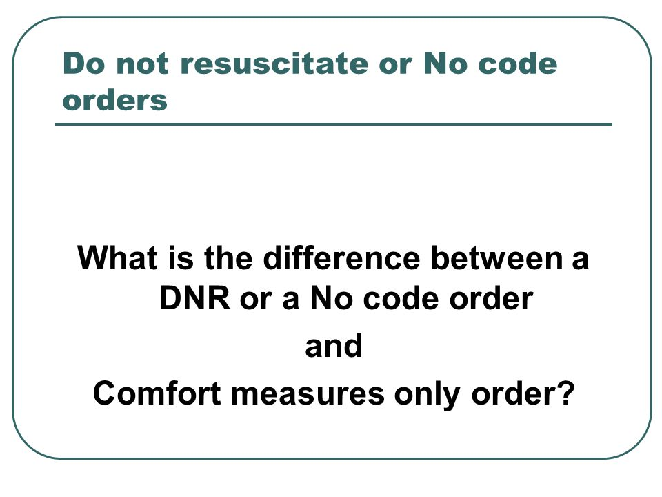 Do not resuscitate or No code orders